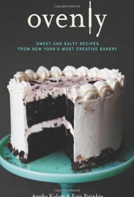 """""""Ovenly: Sweet and Salty Recipes from New York's Most Creative Bakery"""" by Agatha Kulaga and Erin Patinkin"""