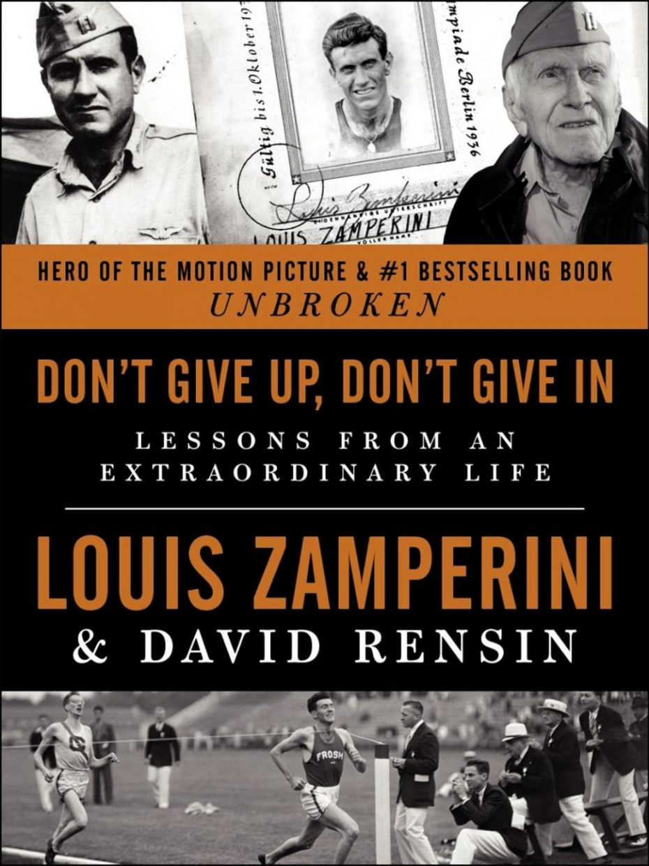 """""""Don't Give Up, Don't Give In: Lessons From An Extraordinary Life"""" by Louis Zamperini and David Rensin"""