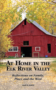 """""""At Home in the Elk River Valley: Reflections on Family, Place and the West,"""" by Mary Kurtz"""